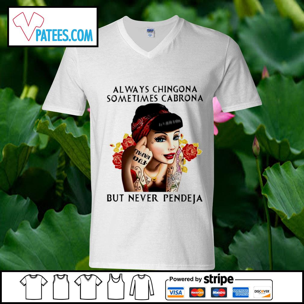 Always chingona sometimes cabrona but never pendeja s v-neck t-shirt