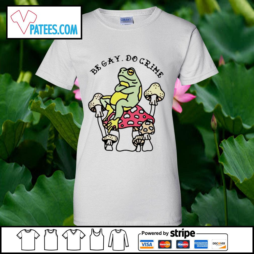 Frog and mushroom be gay do crime s ladies-tee