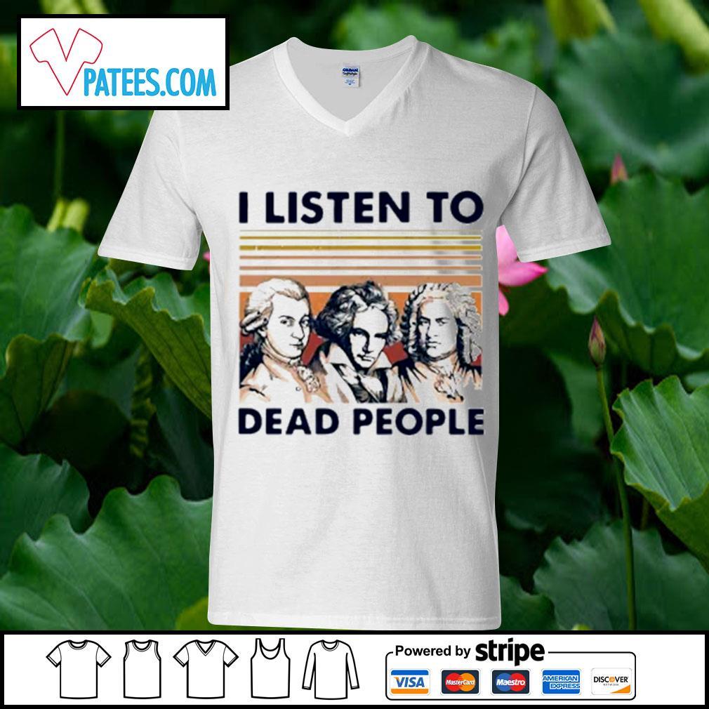 I listen to dead people s v-neck t-shirt