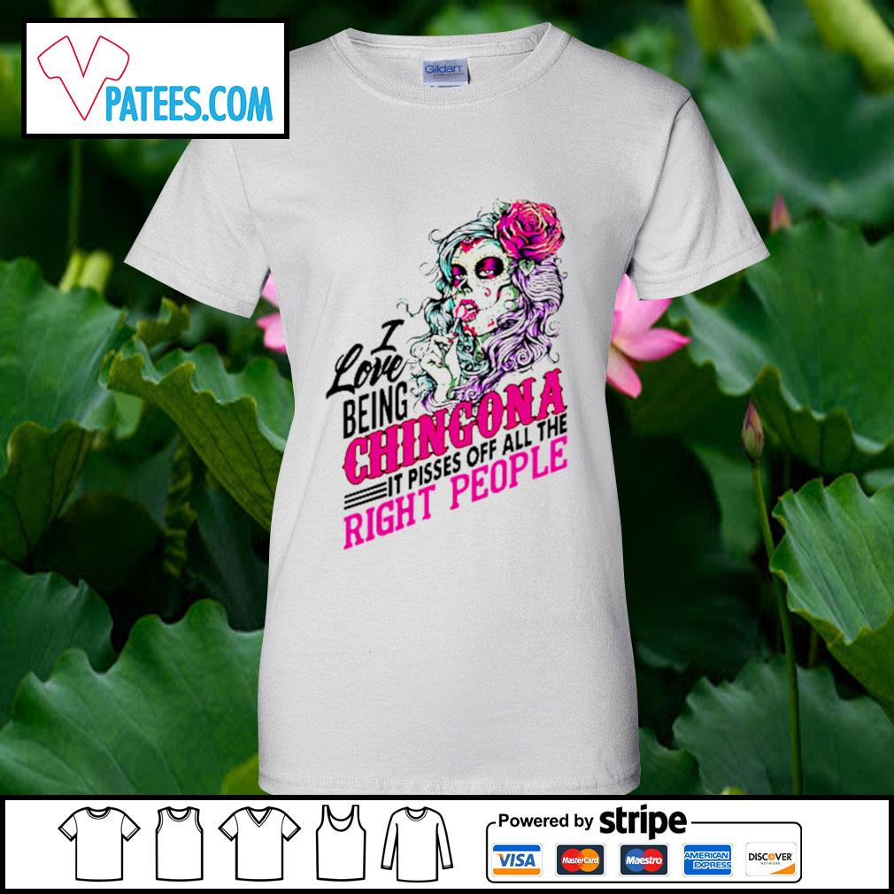 Sugar skull I love being Chingona it pisses off all the right people s ladies-tee