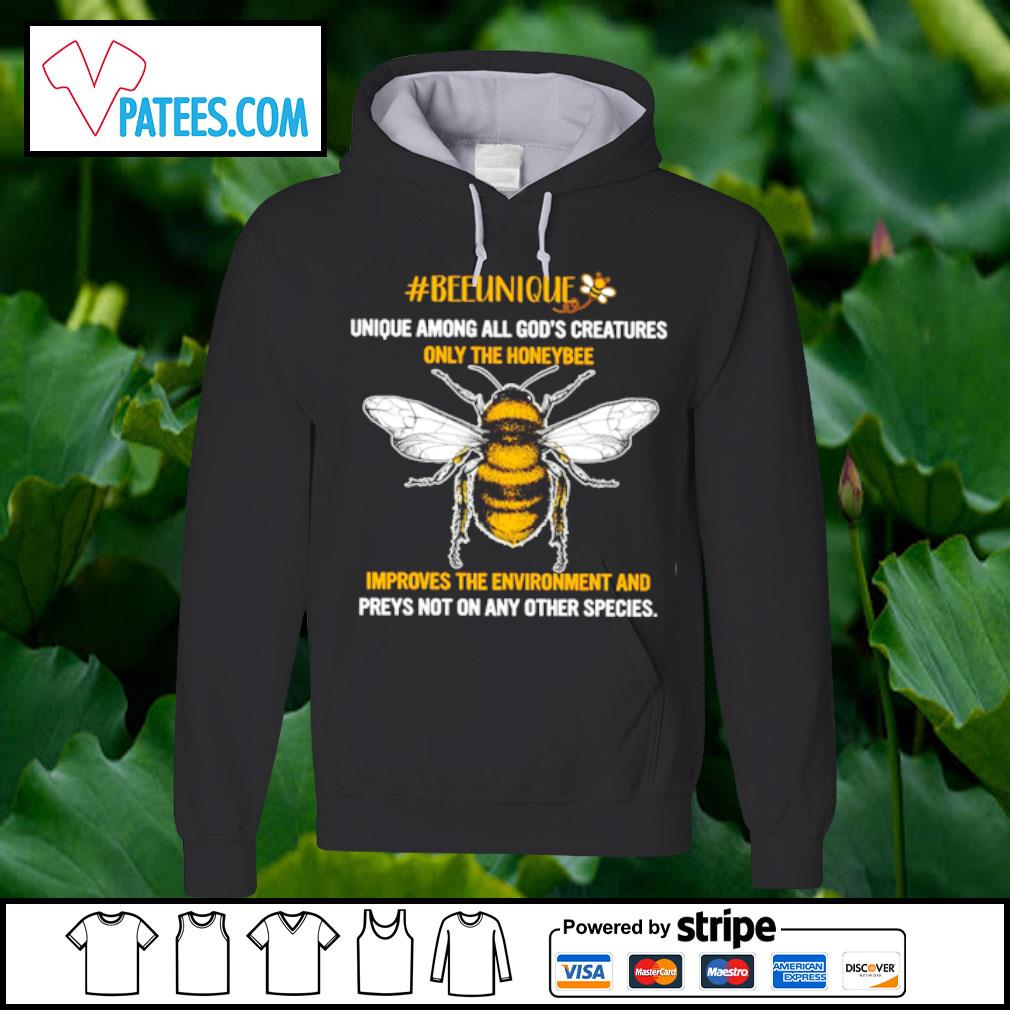 Beeunique unique among all god's creatures only the honeybee improves the environment and preys on any other species s hoodie