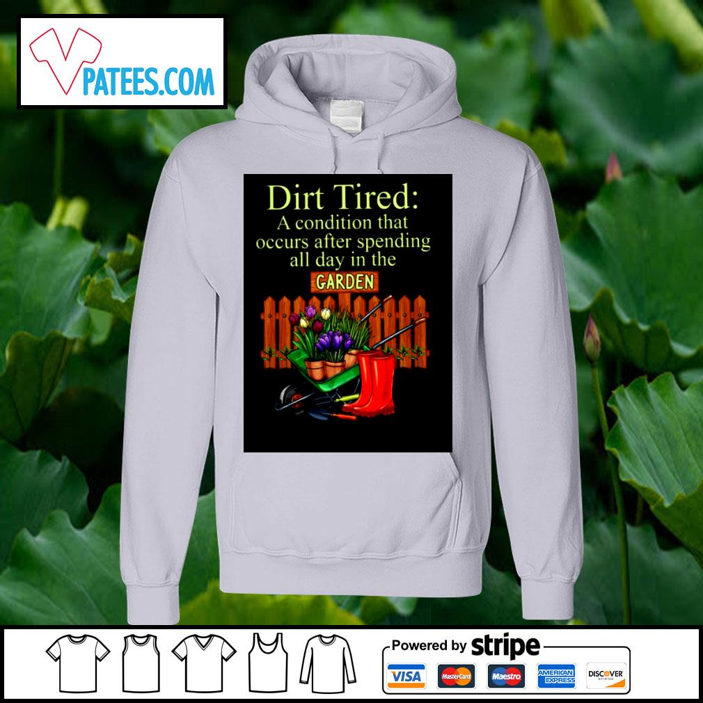 Dirt Tired a condition that occurs after spending all day in the Garden s hoodie
