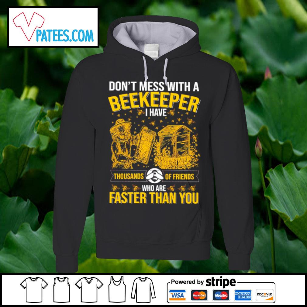 Don't mess with a Beekeeper I have thousands of friends who are faster than you s hoodie