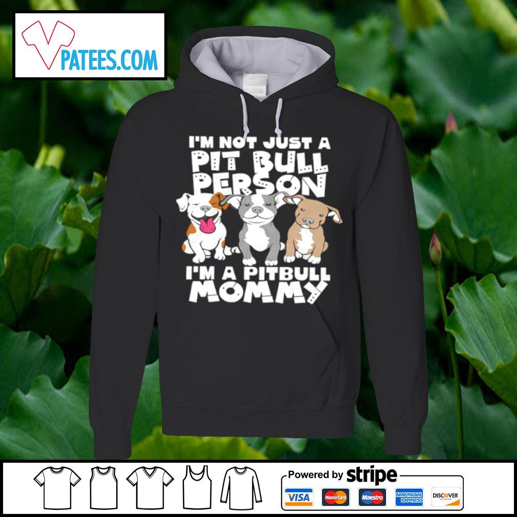 I'm not just a Pit Bull Person I'm a Pitbull Mommy s hoodie