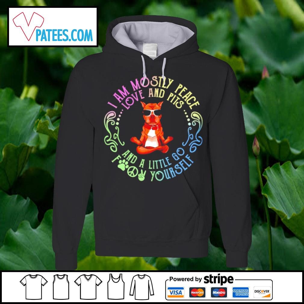 Ptibull yoga I am mostly peace love and pits and a little go foot yourself s hoodie