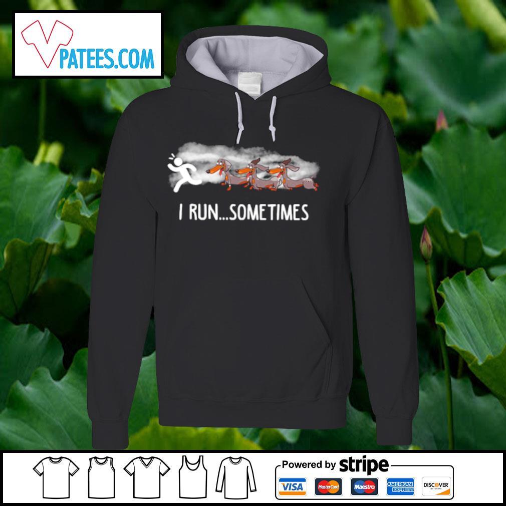 Dachshund I run sometimes s hoodie