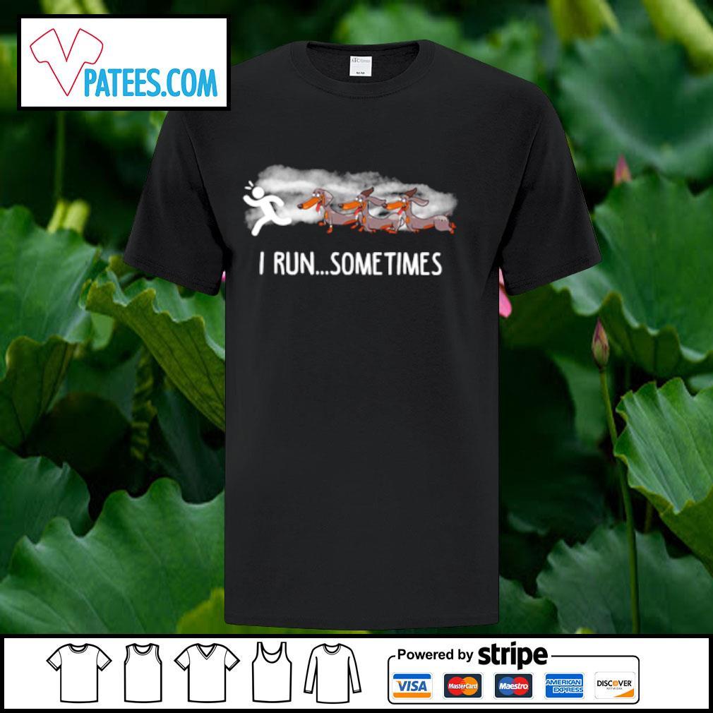 Dachshund I run sometimes shirt