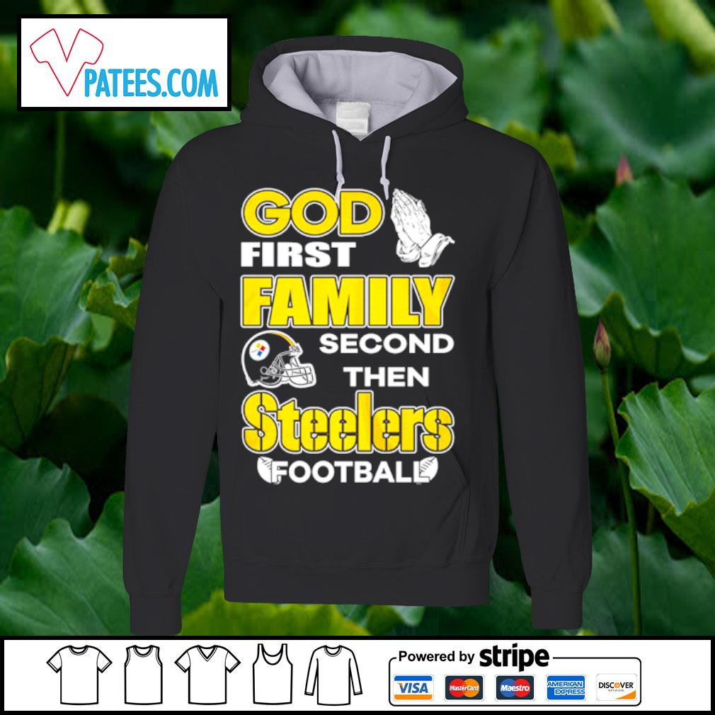 God first family second then Steelers football s hoodie