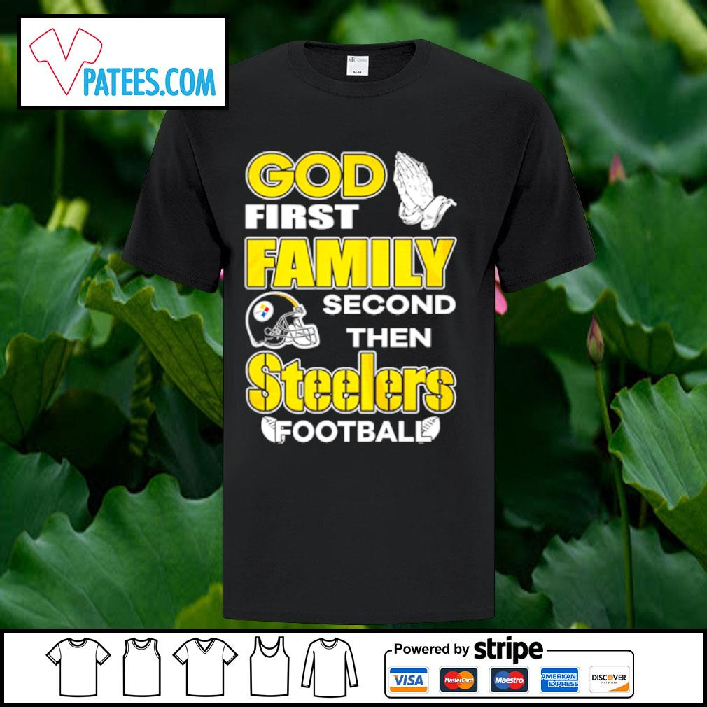 God first family second then Steelers football shirt