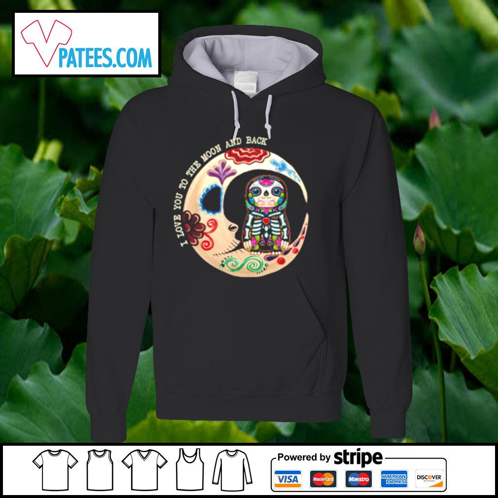 I love you to the moon and back sloot skeleton s hoodie