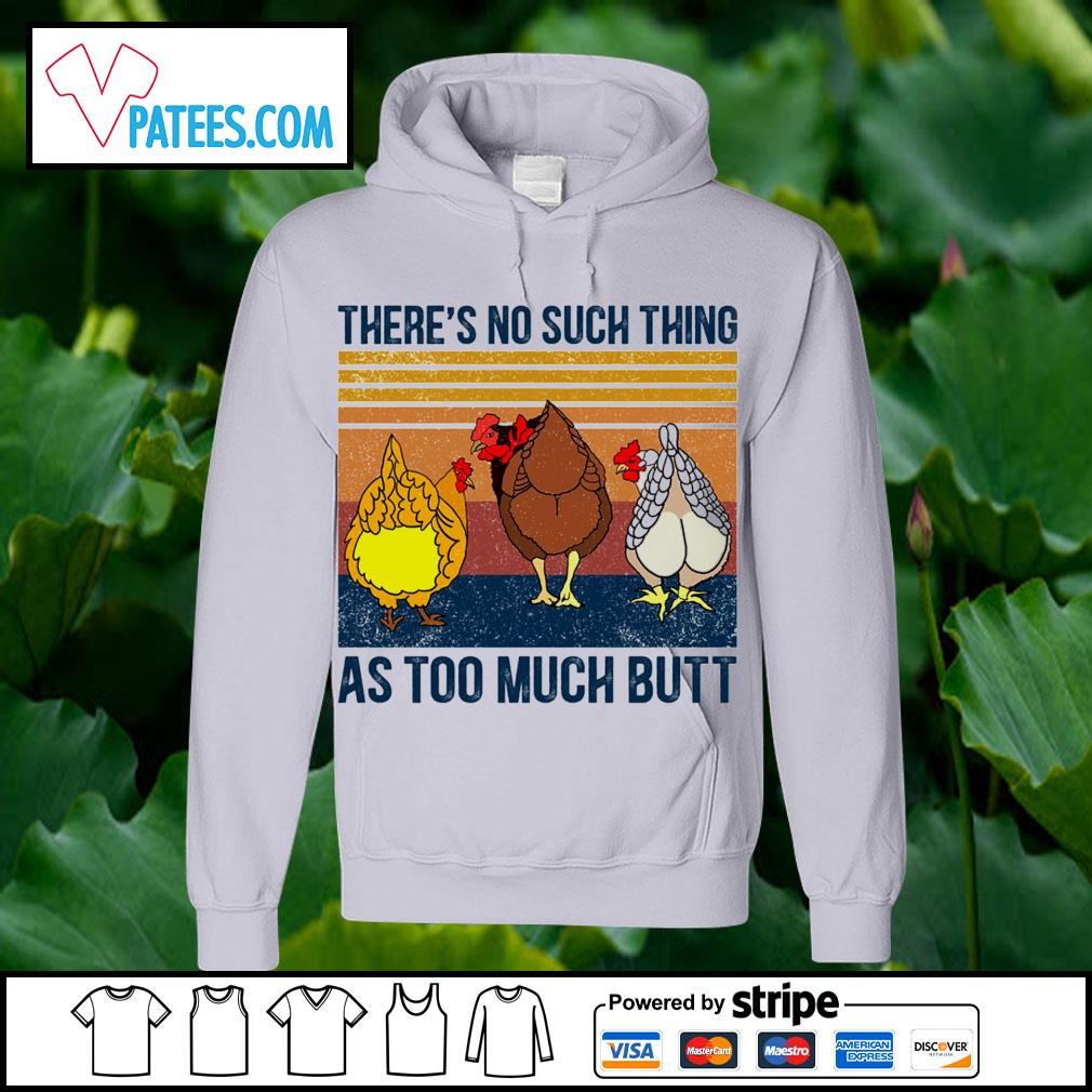 Chickens there_s no such thing as too much butt vintage s hoodie