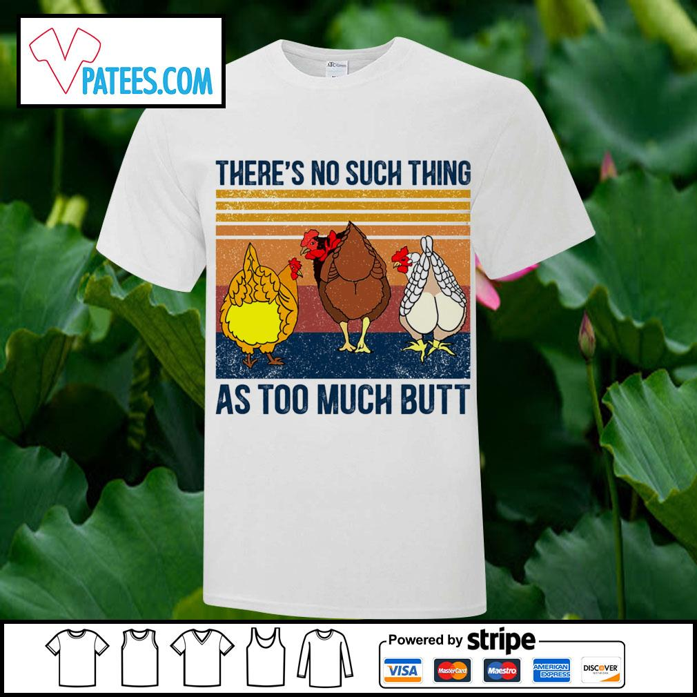 Chickens there_s no such thing as too much butt vintage shirt