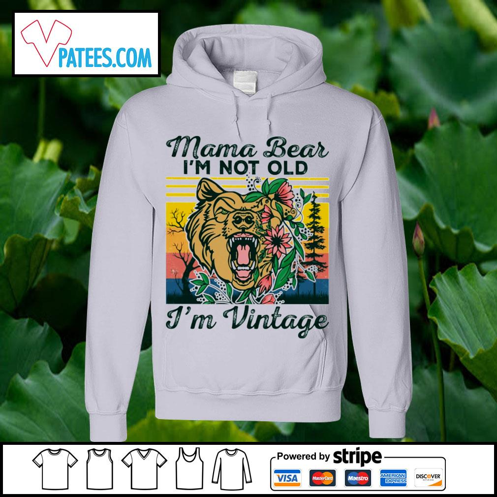 Mama bear I_m not old I_m vintage s hoodie