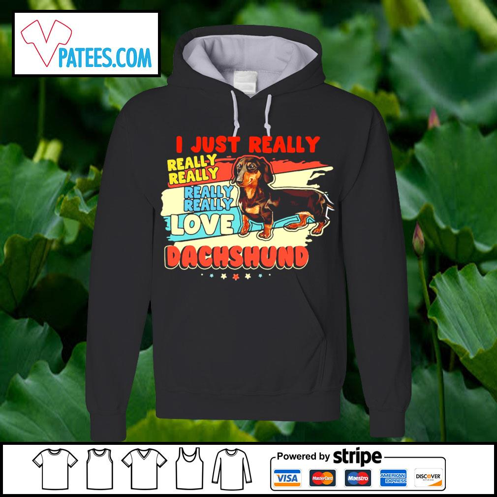 Dachshund I just really love s hoodie