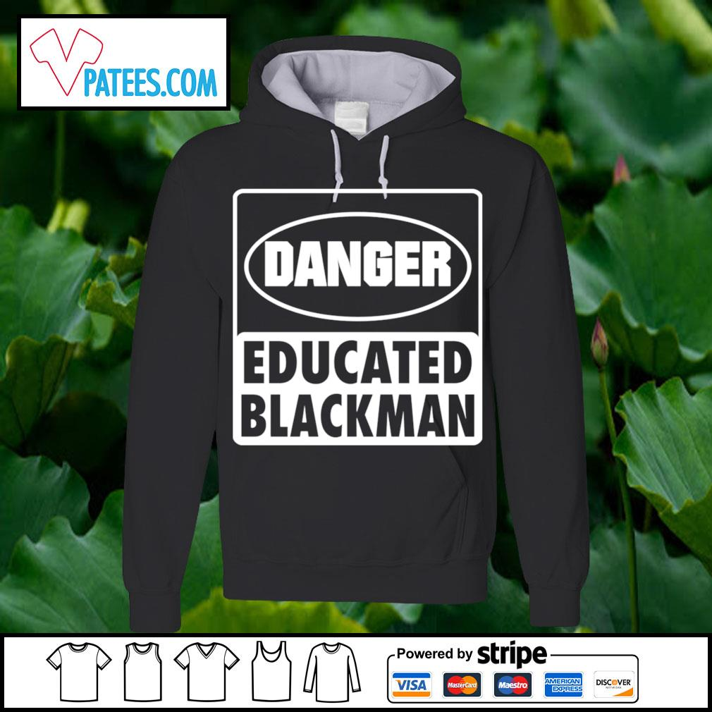 Danger educated blackman s hoodie