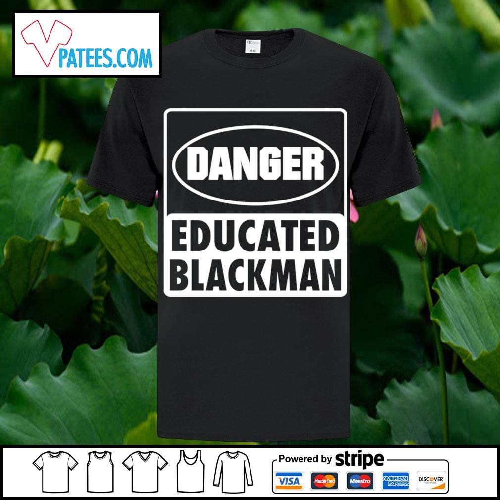 Danger educated blackman shirt