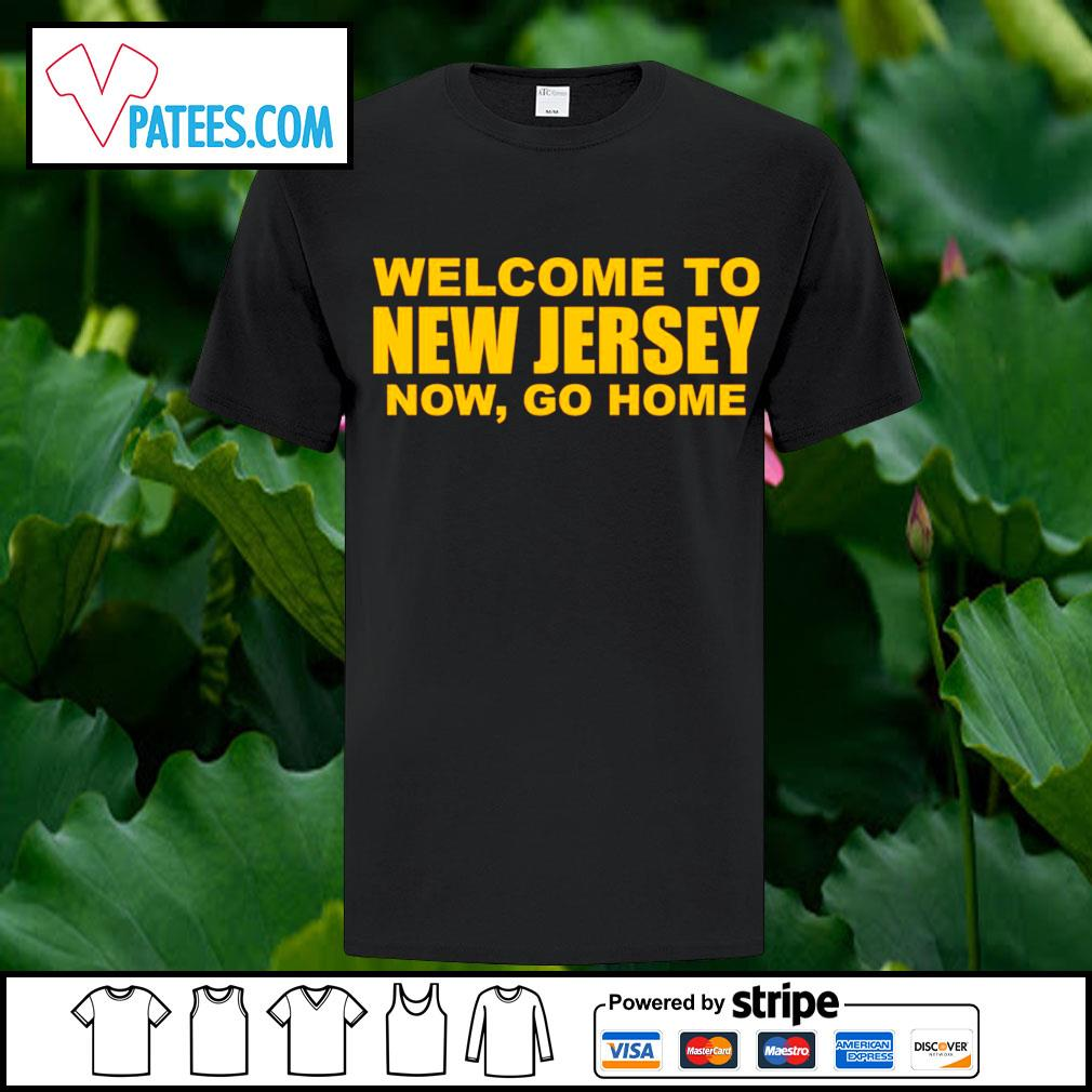 Official welcome to New Jersey now go home shirt